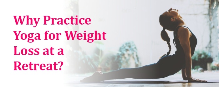 Why Practice Yoga for Weight Loss at a Retreat?