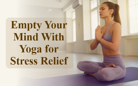 Empty Your Mind With Yoga for Stress Relief