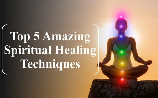 Top 5 Amazing Spiritual Healing Techniques